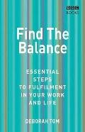 Find the Balance: Essential Steps to Fulfilment in Your Work and Life