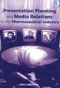 Presentation Planning and Media Relations for the Pharmaceutical Industry