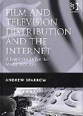 Film and Television Distribution and the Internet A Legal Guide for the Media Industry