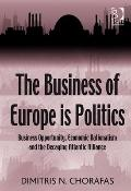Business of Europe Is Politics : Business Opportunity Economic Nationalism and the Decaying ...