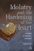 Idolatry And the Hardening of the Heart A Study in Biblical Theology