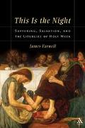 This Is the Night Suffering, Salvation, and the Liturgies of Holy Week