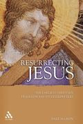 Resurrecting Jesus The Earliest Christian Tradition And Its Interpreters