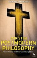 Christ in Postmodern Philosophy: Gianni Vattimo, Rene Girard, and Slavoj Zizek