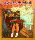 Angels Are My Friends - Annetta E. Dellinger - Hardcover