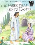 Week That Led to Easter The Story of Holy Week Matthew 21 1-28 10, Mark 11 1-16 8, Luke 12 2...