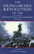 The Hungarian Revolution of 1956: Reform, Revolt and Repression, 1953-1963