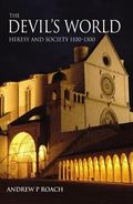 Devil's World Heresy And Society 1100-1300