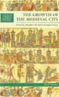 Growth of the Medieval City From Antiquity to the Early Fourteenth Century