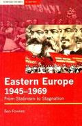 Eastern Europe 1945-1969 From Stalinism to Stagnation