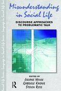 Misunderstanding in Social Life Discourse Approaches to Problematic Talk
