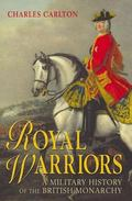 Royal Warriors A Military History of the British Monarchy