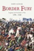 Border Fury England And Scotland At War 1296 1568