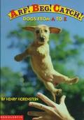 Arf! Beg! Catch! Dogs from A to Z