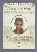 Across the Wide and Lonesome Prairie The Oregon Trail Diary of Hattie Campbell