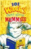 One Hundred One Wacky Facts about Mummies