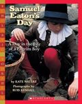 Samuel Eaton's Day A Day in the Life of a Pilgrim Boy