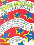 Famous Americans: 22 Short Plays for the Classroom, Grades 4-8: Ben Franklin, Lewis & Clark,...