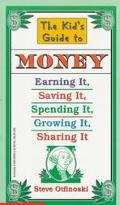 Kid's Guide to Money Earning It, Saving It, Spending It, Growing It, Sharing It