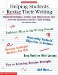 Helping Students Revise Their Writing Practical Strategies, Models, and Mini-Lessons That Mo...