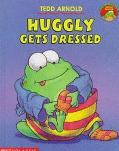 Huggly Gets Dressed - Tedd Arnold - Paperback