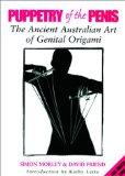Puppetry of the Penis: The Ancient Australian Art of Genital Origami