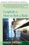 Loophole or How to Rob a Bank