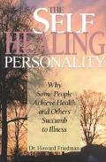Self-Healing Personality Why Some People Achieve Health and Others Succumb to Illness