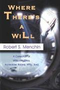 Where There's a Will A Collection of Wills Hilarious, Incredible, Bizarre, Witty...Sad