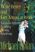 Write Better and Get Ahead at Work Successful Methods for Writing the Easy, Natural Way