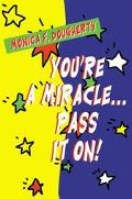 You're a Miracle...Pass It on