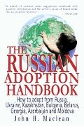 Russian Adoption Handbook How to Adpot from Russia, Ukraine, Kazakhstan, Bulgaria, Belarus, ...