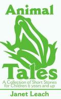 Animal Tales A Collection of Short Stories for Children 6 Years and Up
