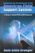 Analyzing the Development of the American Child Support System A Study in Social Policy Deve...