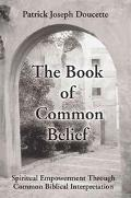 Book of Common Belief Spiritual Empowerment Through Common Biblical Interpretation