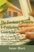 Freelance Writer's E-Publishing Guidebook 25+ E-Publishing Home-Based Online Writing Busines...