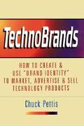 Technobrands How to Create and Use, Brand Identity to Market, Advertise and Sell Technology ...