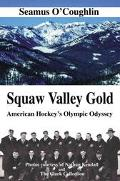 Squaw Valley Gold American Hockey's Olympic Odyssey