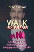 Walk Like a Man A Family's Walk With Clay and His Walk With Being Gay and Living With AIDS
