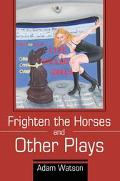 Frighten the Horses and Other Plays