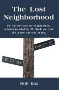 Lost Neighborhood It's the 50's and the Neighborhood Is Being Invaded by Tv, Rock and Roll a...