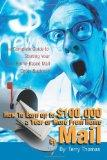 How to Earn Up to $100,000 a Year or More from Home by Mail The Complete Guide to Starting Y...