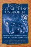 Do Not Give Me Things Unbroken An Anthology of Contemporary Poetry to Honor and Celebrate Ot...