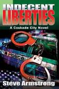 Indecent Liberties A Cockade City Novel