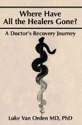 Where Have All the Healers Gone A Doctor s Recovery Journey