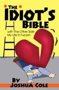 Idiot's Bible With the Other Side My Life in Tucson