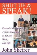 Shut Up and Speak Essential Guidelines for Public Speaking in School, Work, and Life