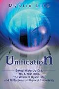 Unification Sexual Wake-Up Call, You & Your Tribe, the Words of Mystic Life, and Reflections...