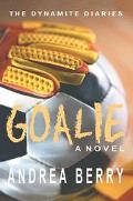 Goalie The Dynamite Diaries, the First Book
