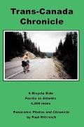 Trans-Canada Chronicle A Bicycle Ride Pacific to Atlantic 4,400 Miles
